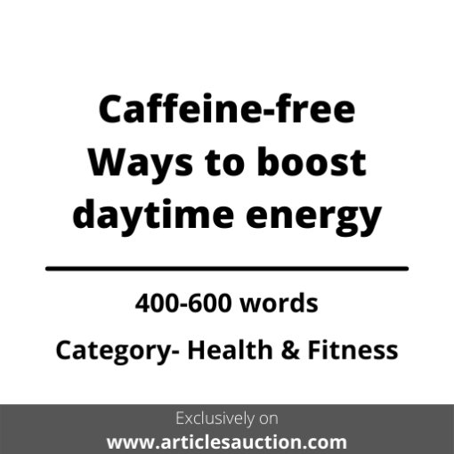 Caffeine-free Ways to boost daytime energy - Articles Auction