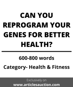 CAN YOU REPROGRAM YOUR GENES FOR BETTER HEALTH? - Articles Auction