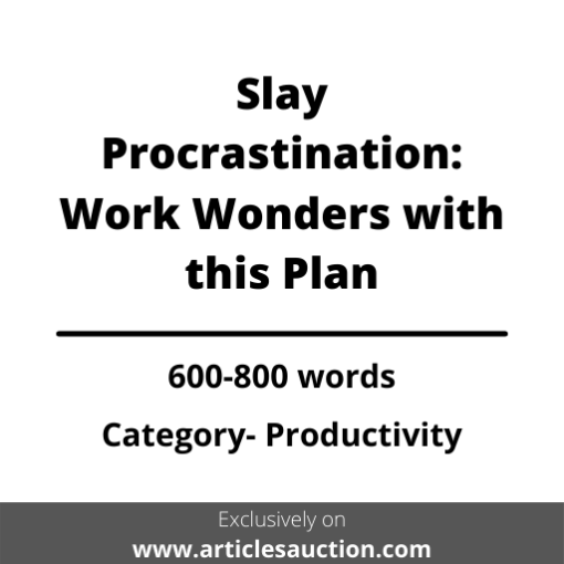 Slay Procrastination: Work Wonders with this Plan - Articles Auction